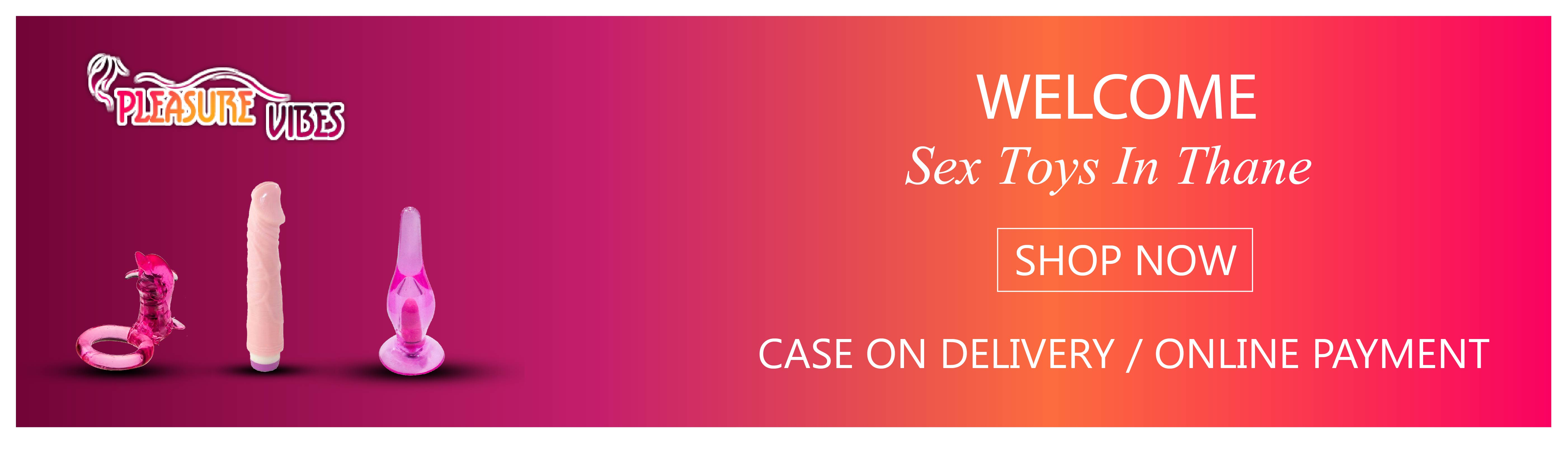 Sex toys in Thane - Partners in love will have a plethora of choices to make among the couple sex toys in Kanpur. Right from having lovemaking furniture to anal
